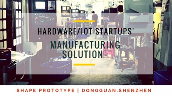 Shape Prototype_Hardware Startups' Manufacturing Solution